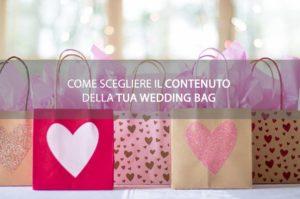 COSA METTERE NELLA WEDDING BAG PER IL TUO MATRIMONIO? ECCO COME SCEGLIERE IL CONTENUTO