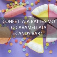 CONFETTATA BATTESIMO O CARAMELLATA CANDY BAR?