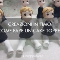 CREAZIONI IN FIMO: COME FARE UN CAKE TOPPER FAI DA TE