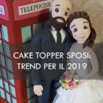 cake topper sposi personalizzati novità